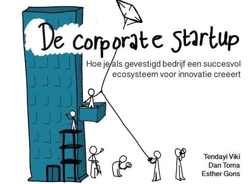 De Corporate Startup - Hoe je als gevestigd bedrijf een ecosysteem voor innovatie creëert