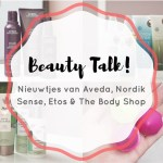 Beauty Talk #5 | Aveda, Nordik Sense, Etos & The Body Shop