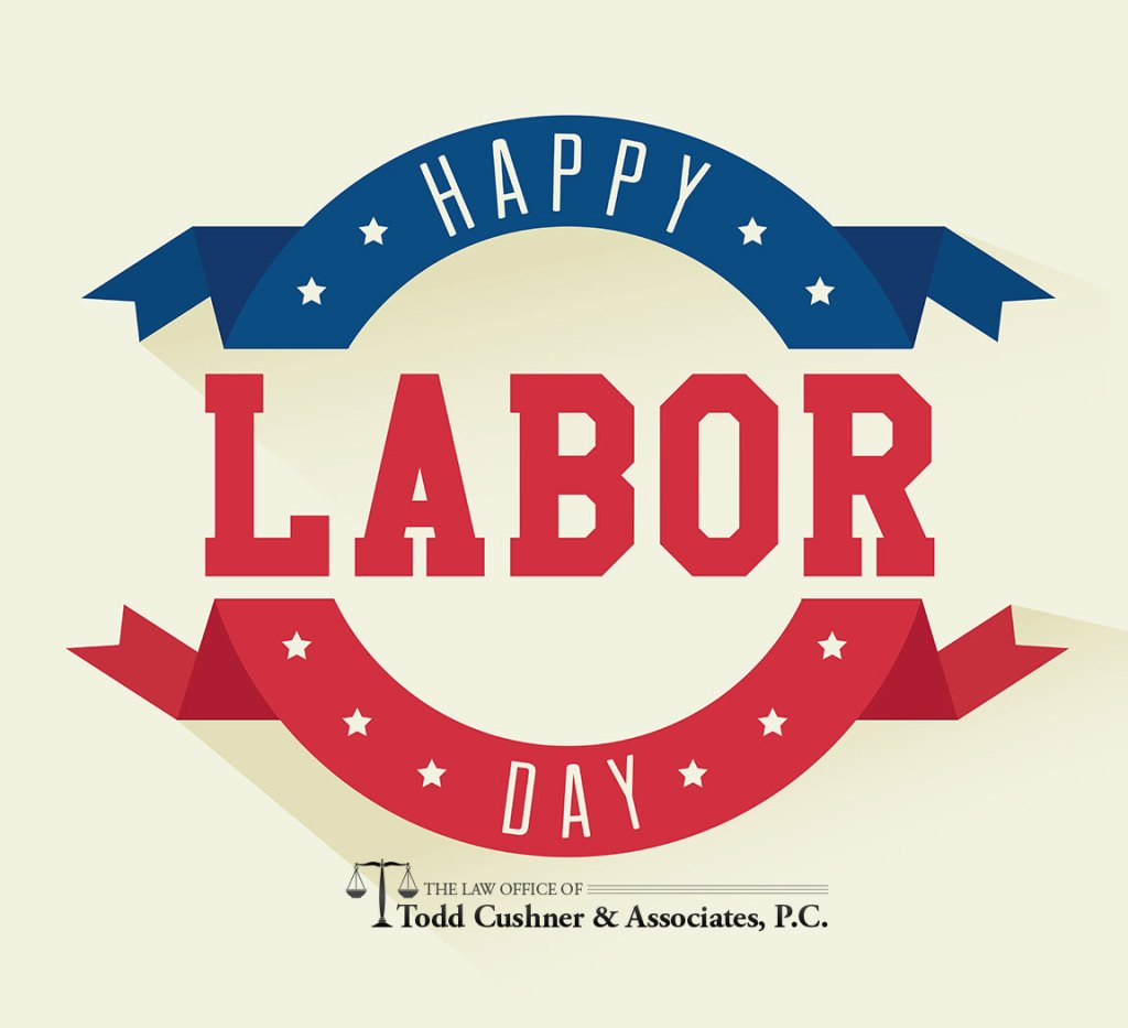 Happy Labor Day from Todd Cushner & Associates