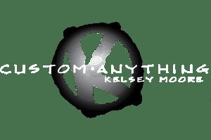 Kelsey Moore - Custom Anything