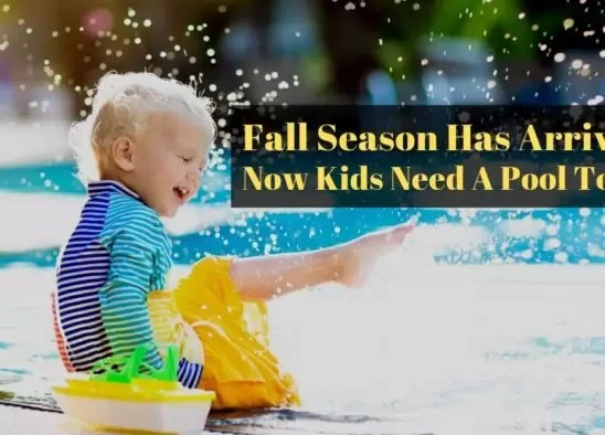 Fall Season Has Arrived Now Kids Need a Pool Too