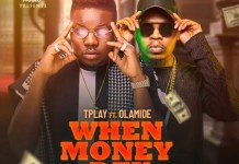 Download Tplay Ft Olamide When Money Dey Mp3