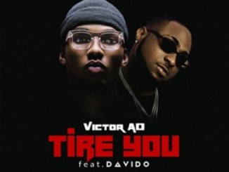 Download Victor AD ft Davido - Tire You Mp3 Download Audio