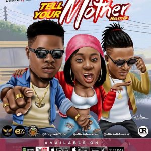 Loops – Tell Your Mother (Remix) ft Mz kiss x Idowest