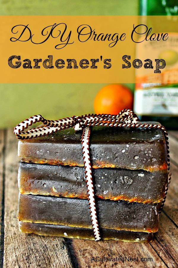 DIY Orange Clove Gardener's Soap