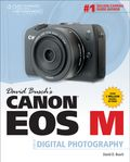 David Busch's Canon EOS M Guide to Digital Photography