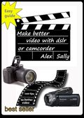 Make better video with your dslr or camera 2015 edition