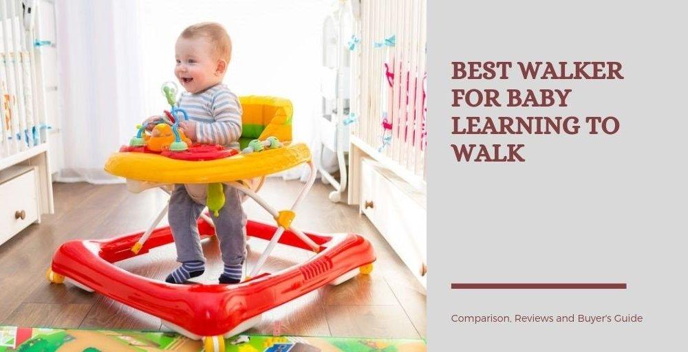 Best Walker for Baby Learning to Walk in 2019