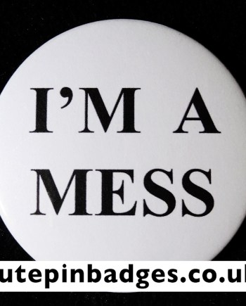 Im A Mess Badge Pin Button