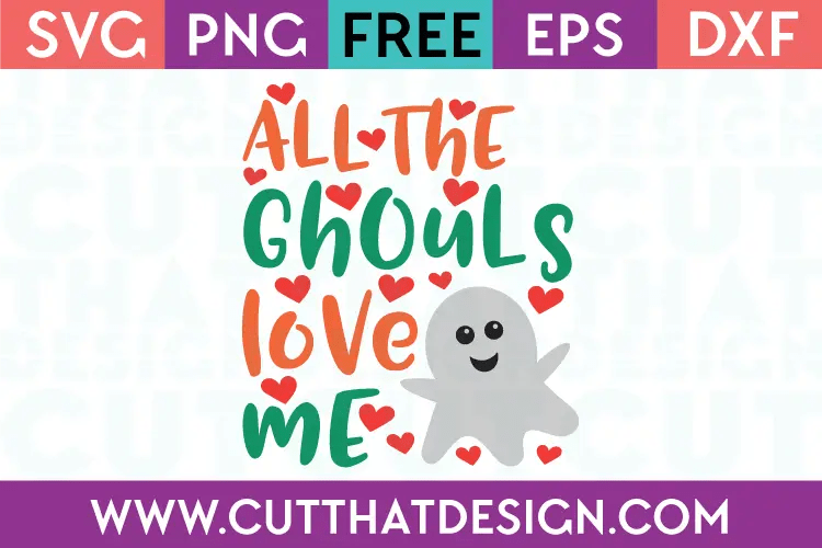 Download Free SVG Files | All the Ghouls Love me Cut That Design