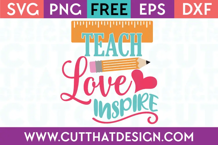 Download Free SVG Files | Free SVG Teach, Love, Inspire Cut That Design