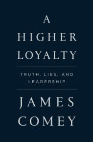 A higher loyalty : truth, lies and leadership -