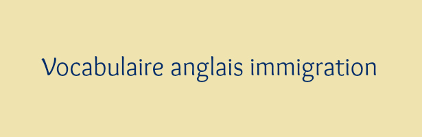 vocabulaire anglais immigration