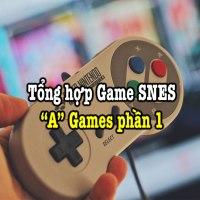 Tổng hợp game SNES hay – Phần 1