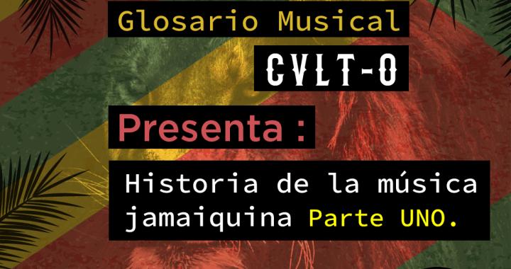 Glosario Musical Cvlt-o Presenta: Historia de la Música Jamaiquina Parte 1.