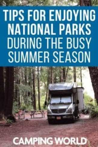 Tips for enjoying national parks during the busy summer season