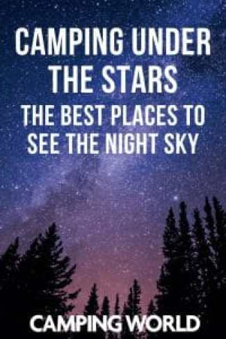 Camping under the stars - the best places to see the night sky while camping
