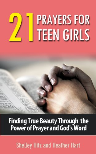 21 Prayers for Teen Girls, Shelley Hitz & Heather Hart