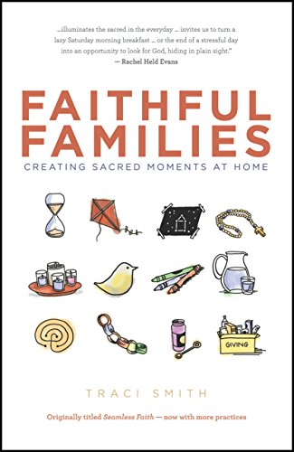 Faithful Families: Creating Sacred Moments at Home, Traci Smith