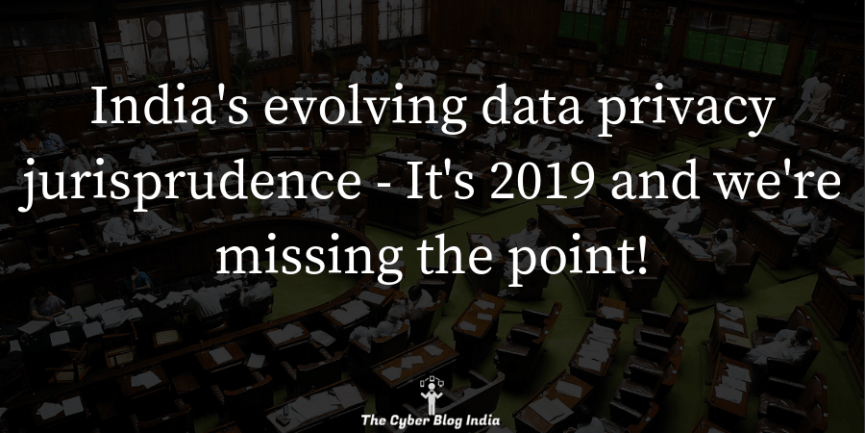 India's evolving data privacy jurisprudence - It's 2019 and we're missing the point!