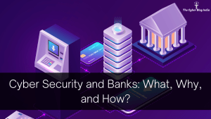 Cyber Security and Banks_ What, Why, and How_