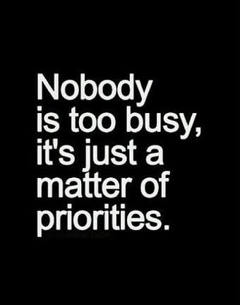 nobody is too busy, just priorities