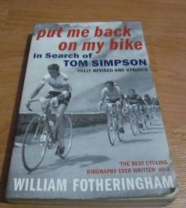 Put Me Back On My Bike, In Search Of Tom Simpson - by William Fotheringham