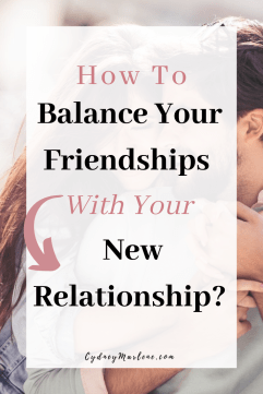 how to balance your friendships and new relationship