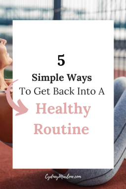 5 simple ways to get back into a healthy routine