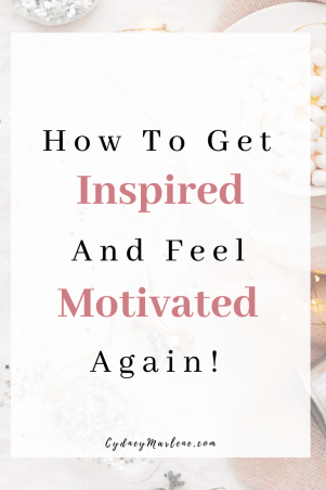 how to get inspired and feel motivated