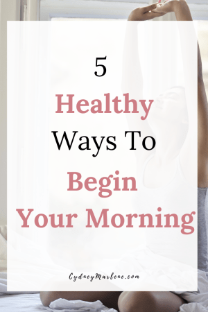 5 Healthy Ways To Begin Your Day