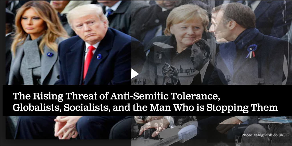 The Rising Threat of Anti-Semitic Tolerance, Globalists, Socialists and The Man Who is Stopping Them