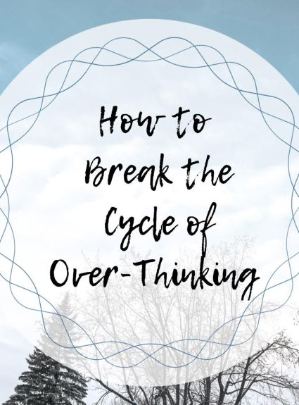 How to Break the Cycle of Overthinking