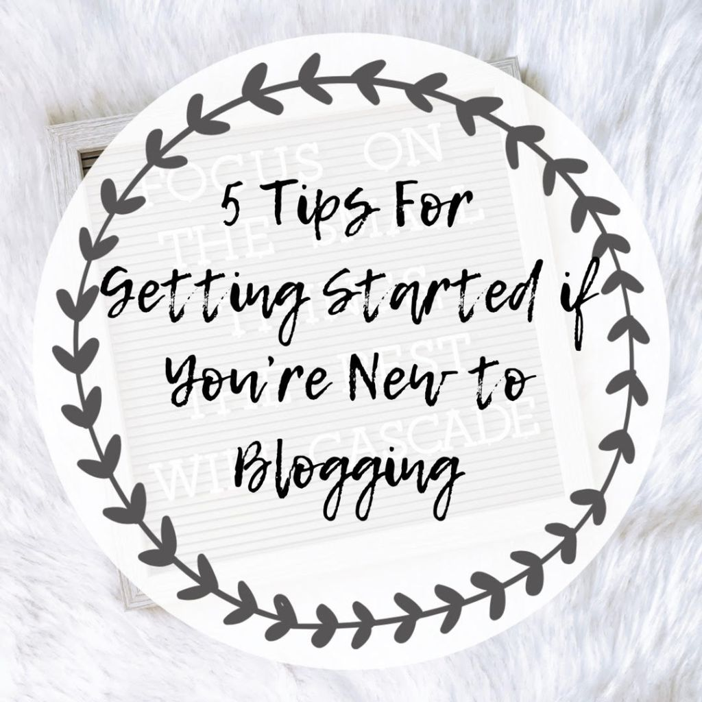 5 Tips for Getting Started if You're New to Blogging