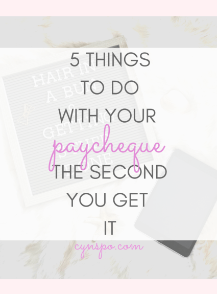 5 Things to Do With Your Paycheque the Second You Get it