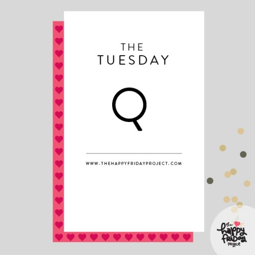 The Tuesday Q, from The Happy Friday Project