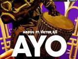 Abdul feat. Victor AD – Ayo [New Video]