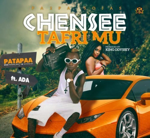 Download Mp3:- Patapaa Ft. Ada – Chensee TafriMu (Prod. By King Odyssey)