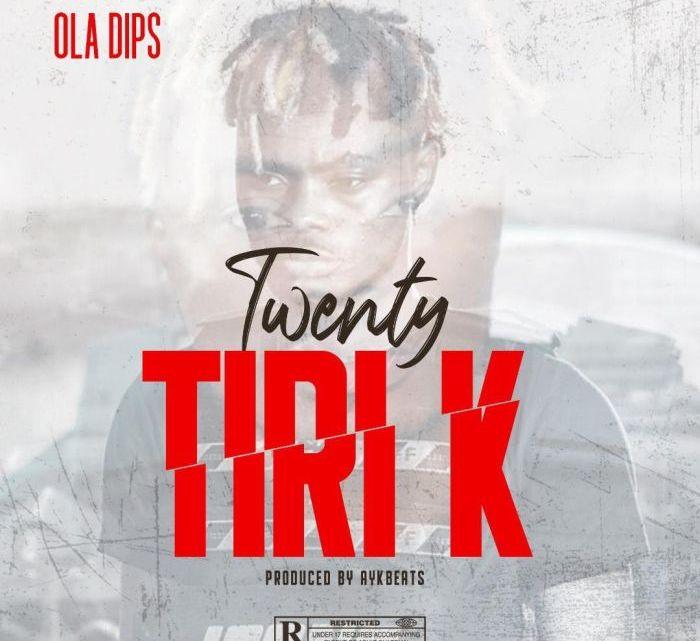 [Music] Oladips – Twenty Tiri K