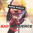 [Download Mp3} Naira Marley – Bad Influence