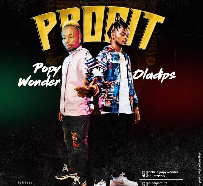 {Music} Popy Wonder Ft. Oladips – Profit