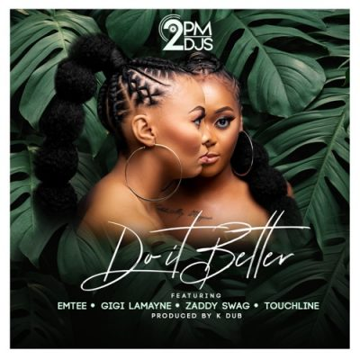 {Mp3 Download} 2PM Djs – Do It Better ft. Emtee Gigi Lamayne Zaddy Swag & Touchline