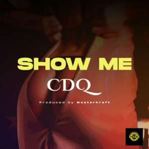 CDQ – Show Me Mp3 Download The Talented Nigerian Artist, CDQ comes through with an impressive record titled Show Me. Download And Enjoy Below!!!