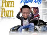 {Music} Eugene King – Pom Pom
