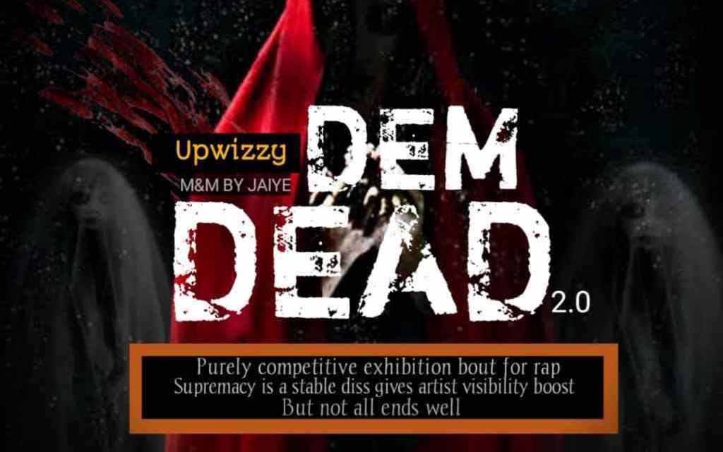 {Music} Upwizzy – Dem Dead 2.0 (M & M By Jaiye )
