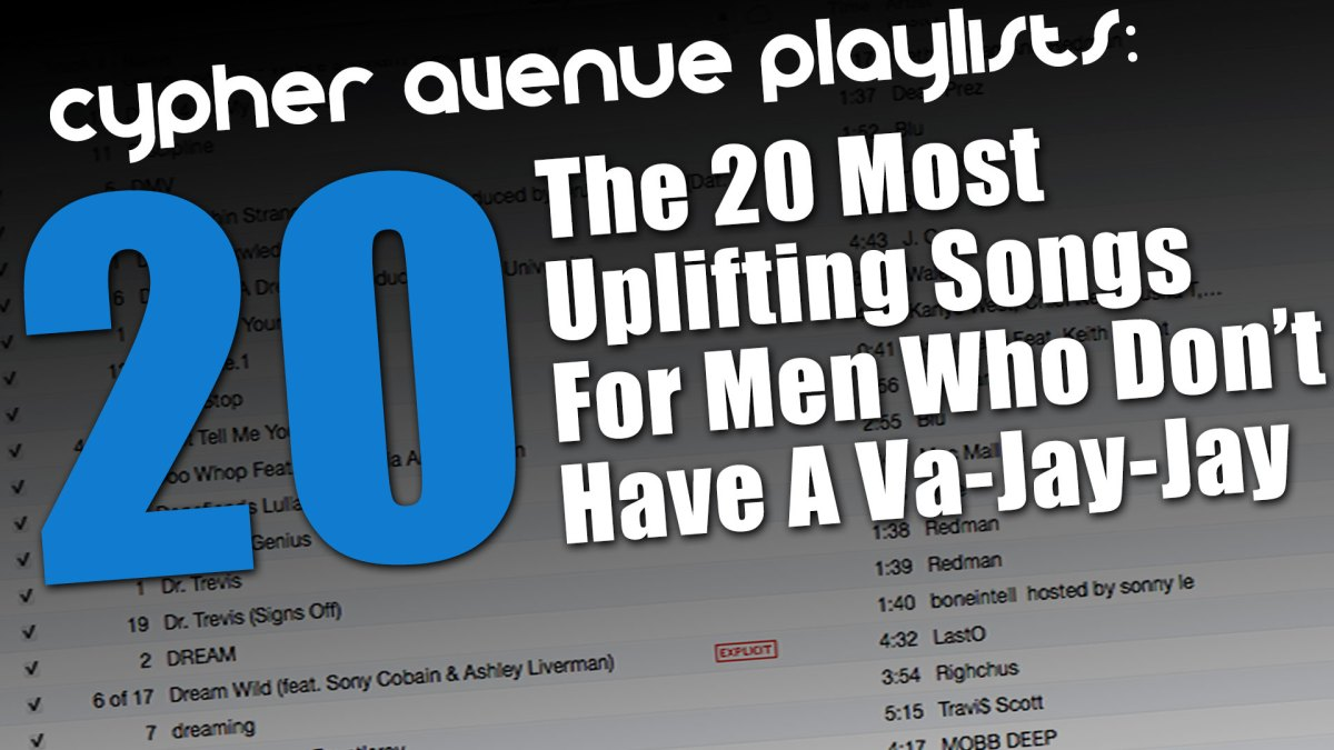 PLAYLIST: The 20 Most Uplifting Songs For Men Who Don't Have a Va-Jay-Jay