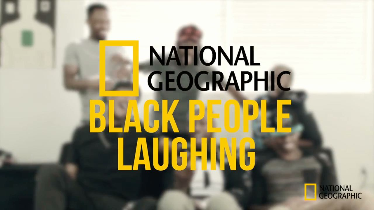 Nat Geo Black People Laughing - @Dormtainment