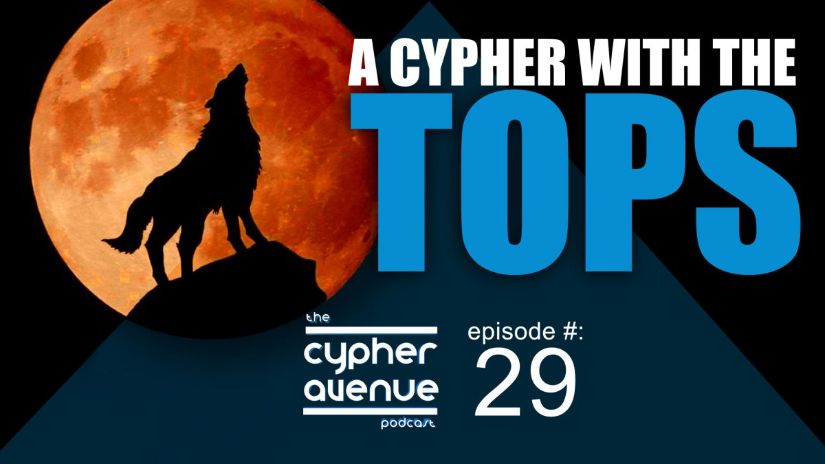 CA Podcast #29 – A Cypher with the Tops