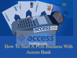 How To Start A POS Business With Access Bank (Requirements In 2020)