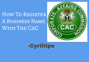 How To Register A Business Name with The CAC In Nigeria In Easy Steps